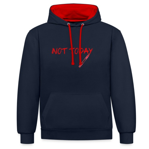 Not Today! - Contrast Colour Hoodie