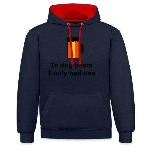 In dog beers I only had one - Kontrast-Hoodie