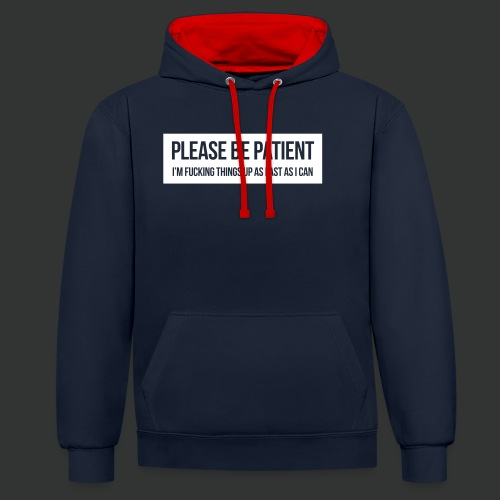 Please be patient - Contrast Colour Hoodie