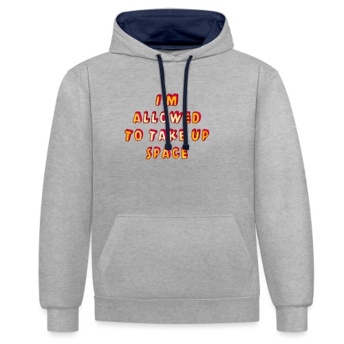 I m allowed to take up space - Contrast Colour Hoodie