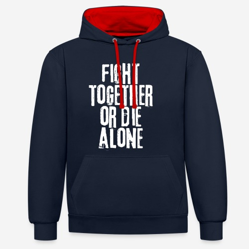 fight together die alone - Kontrast-Hoodie