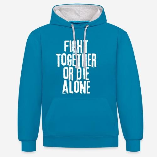 fight together die alone - Kontrast-Hoodie