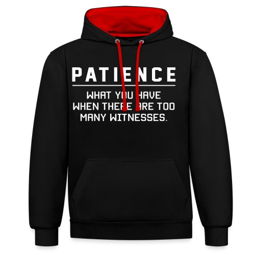 Patience what you have - Contrast Colour Hoodie