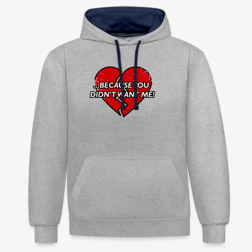 Because You Did not Want Me! - Contrast Colour Hoodie