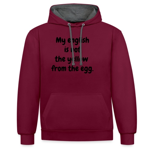 My english is not the yellow from the egg. - Kontrast-Hoodie