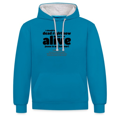 I Should be dead right now, but I am alive. - Contrast Colour Hoodie