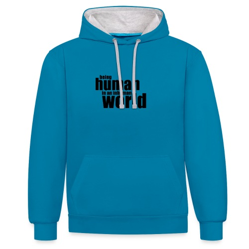 Being human in an inhuman world - Contrast Colour Hoodie