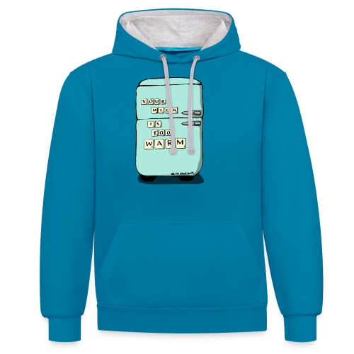 Your Milk Is Too Warm - Contrast Colour Hoodie