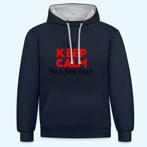 I Can't Keep Calm (Dad's Only!) - Contrast hoodie