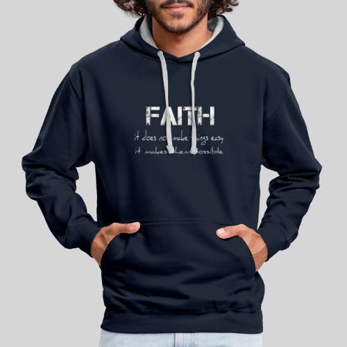 Faith it does not make things easy it makes them - Kontrast-Hoodie