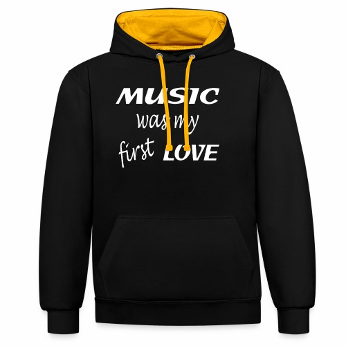 Music was my first love - Contrast Colour Hoodie