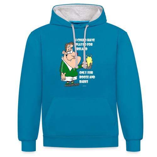 I COULD HAVE PLAYED FOR IRELAND ONLY FOR BOOZE - Contrast Colour Hoodie