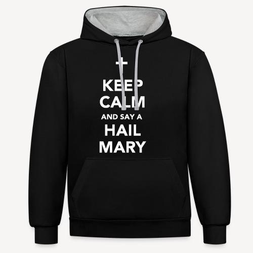 KEEP CALM.....HAIL MARY - Contrast Colour Hoodie