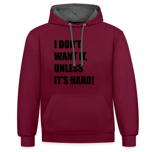 I DONT WANT IT UNLESS ITS HARD! - Contrast hoodie