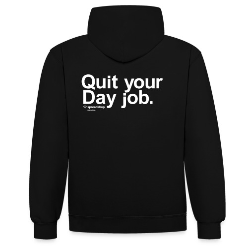 Quit your day job | white - Contrast Colour Hoodie