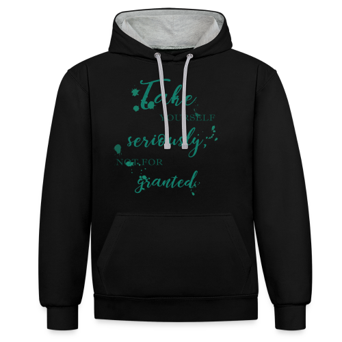 Take yourself seriously, not for granted - Contrast Colour Hoodie