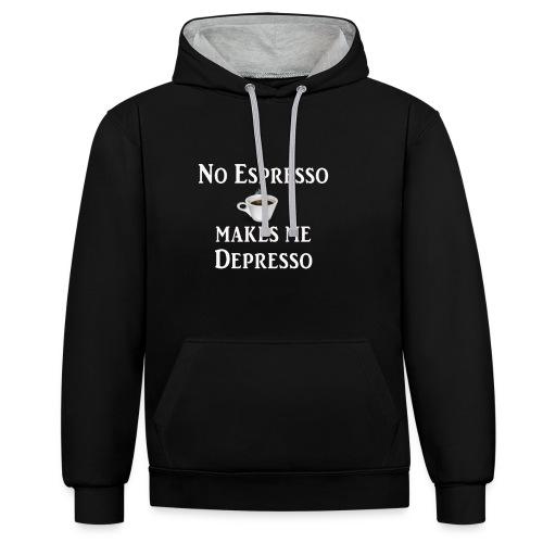 No Esspresso Depresso - Fun T-shirt coffee lovers - Contrast Colour Hoodie