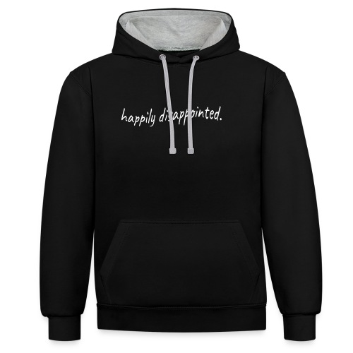 happily disappointed white - Contrast Colour Hoodie