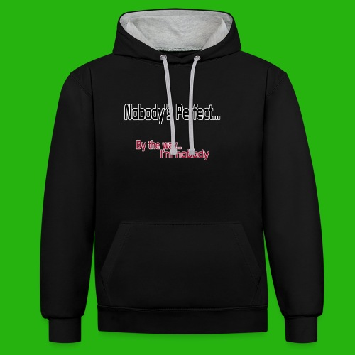 Nobody's perfect BTW I'm nobody shirt - Contrast Colour Hoodie