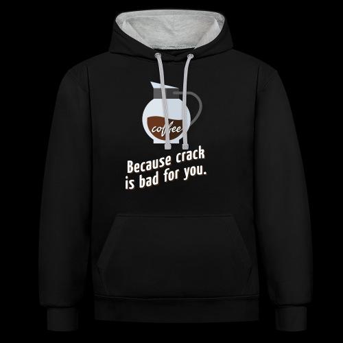 Coffee – because crack is bad for you - Kontrast-Hoodie