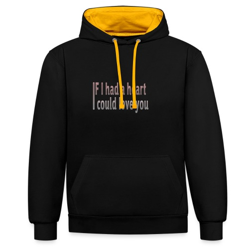 if i had a heart i could love you - Contrast Colour Hoodie
