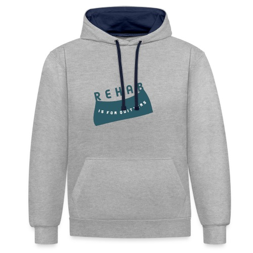 Rehab is for quitters - Contrast Colour Hoodie