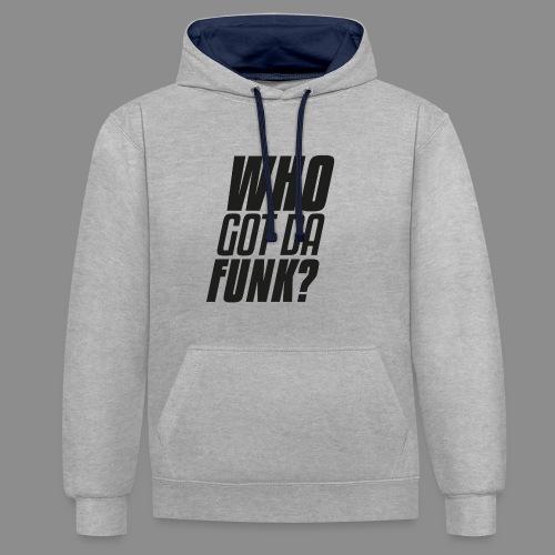 Who got da funk ?! - Contrast Colour Hoodie