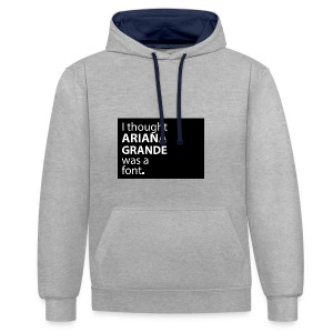 I thought ariana grande was a font - Contrast hoodie