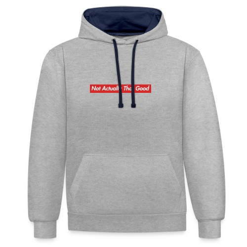 Not Actually That Good - Contrast Colour Hoodie