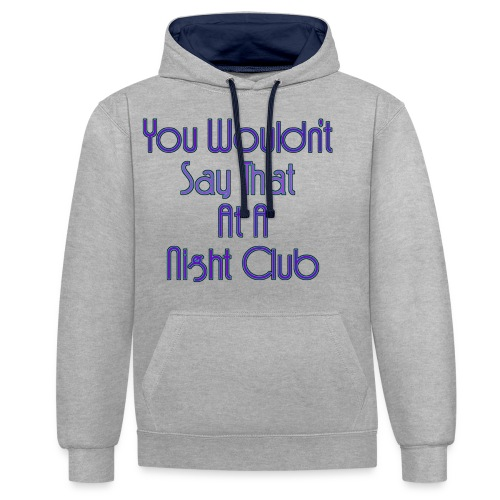 You Wouldn't Say That At A Night Club - Contrast Colour Hoodie