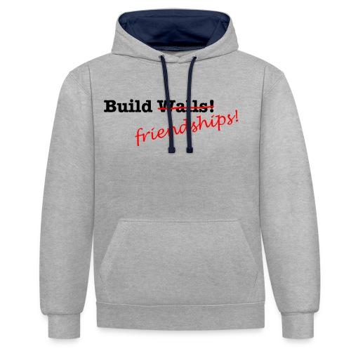 Build Friendships, not walls! - Contrast Colour Hoodie