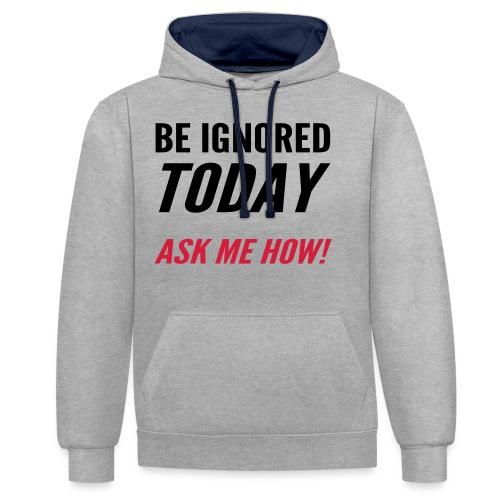 Be Ignored Today - Contrast Colour Hoodie