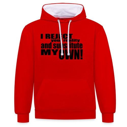 I reject your reality and substitute my own - Contrast Colour Hoodie