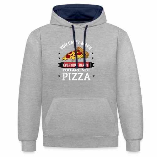 You can't make everyone Happy - You are not Pizza - Kontrast-Hoodie