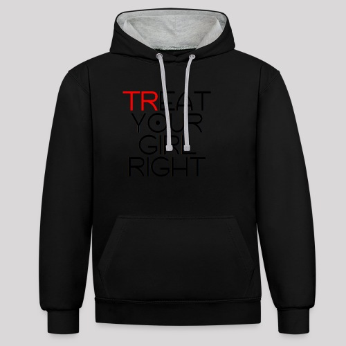 Treat Your Girl Right - Contrast hoodie