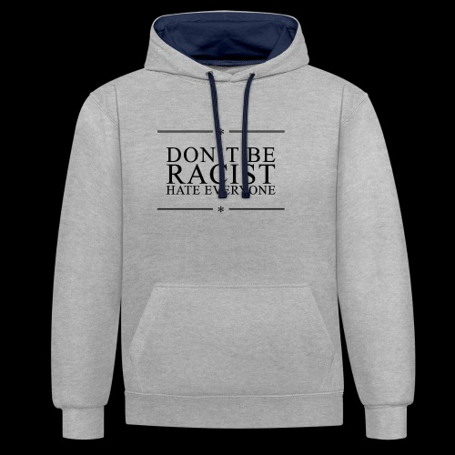 Don't Be Racist (black) - Contrast Colour Hoodie