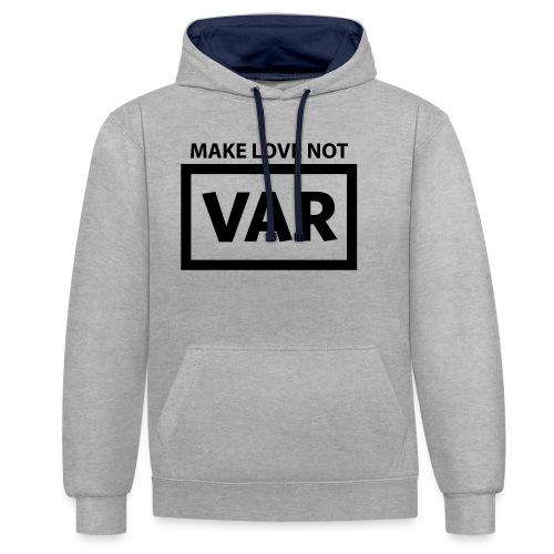 Make Love Not Var - Contrast hoodie