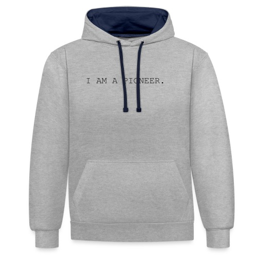 You're a pioneer - Black Text - Contrast Colour Hoodie