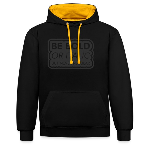 Be bold, or italic but never regular - Contrast hoodie