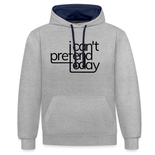 I cant pretend today - Kontrast-Hoodie