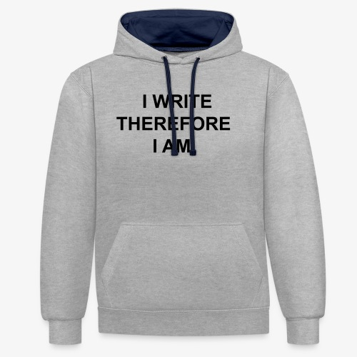 I Write Therefore I Am - Writers Slogan! - Contrast Colour Hoodie