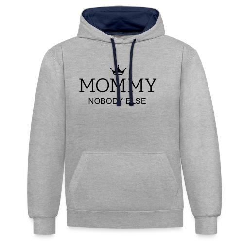 Mommy nobody else! Mama keine andere! Muttertag - Kontrast-Hoodie