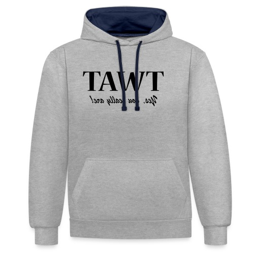 Tawt, Yes you really are... - Contrast Colour Hoodie