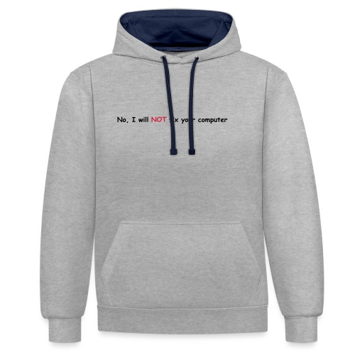 I will not fix your computer - Contrast Colour Hoodie