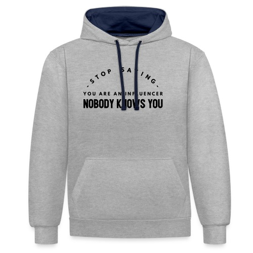 Influencer ? Nobody knows you - Contrast Colour Hoodie