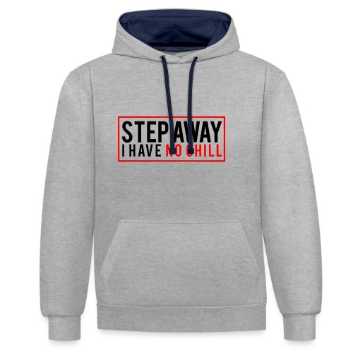 Step Away I have No Chill Clothing - Contrast Colour Hoodie