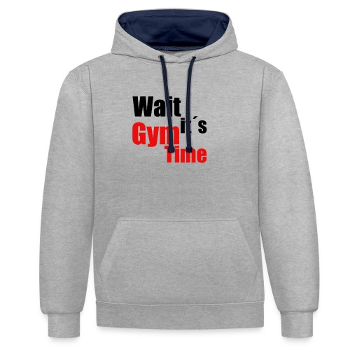 wait its gym time - Kontrast-Hoodie