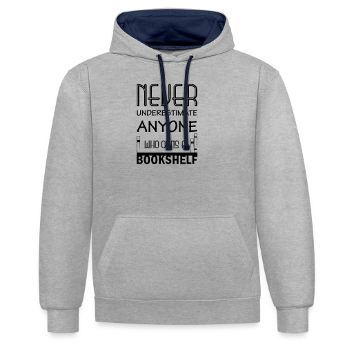 0147 Do not underestimate anyone with a bookshelf - Contrast Colour Hoodie