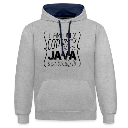 I am only coding in Java ironically!!1 - Contrast Colour Hoodie