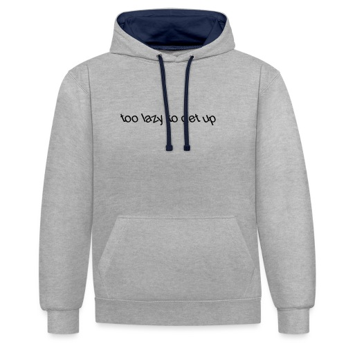 too lazy to get up - Contrast Colour Hoodie